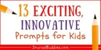 13 Exciting, Innovative Writing Prompts for Kids