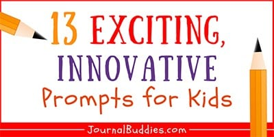 Kids Exciting & Innovative Writing Topics and Journal Prompts