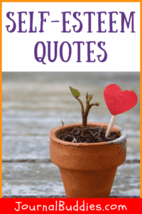 Be sure to take action to fortify and strengthen your self-esteem and the self-esteem of your loved ones, especially your children. Take a look at these self-esteem quotes to inspire you!