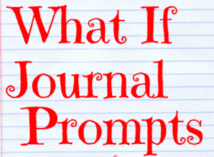What If Journal Writing Prompts