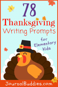 Give your students something to be thankful for during Thanksgiving time with this list of 78 new elementary writing and journal prompts.