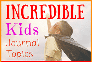 Incredible Kids Journal Topics