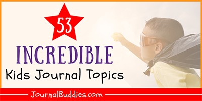 53 Incredible Kids Journal Topics