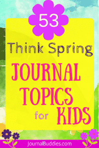 Journal Topics 53 Think Spring Ideas