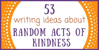 53 Writing Ideas about Random Acts of Kindness