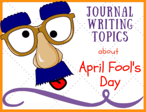 53 Journal Writing Topics about April Fool's Day