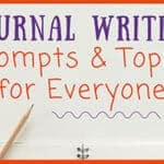 Journal Prompts and Topics for Everyone