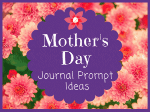 Mother's Day Journal Prompts