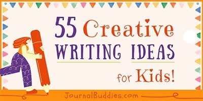 55 Creative Writing Ideas for Kids