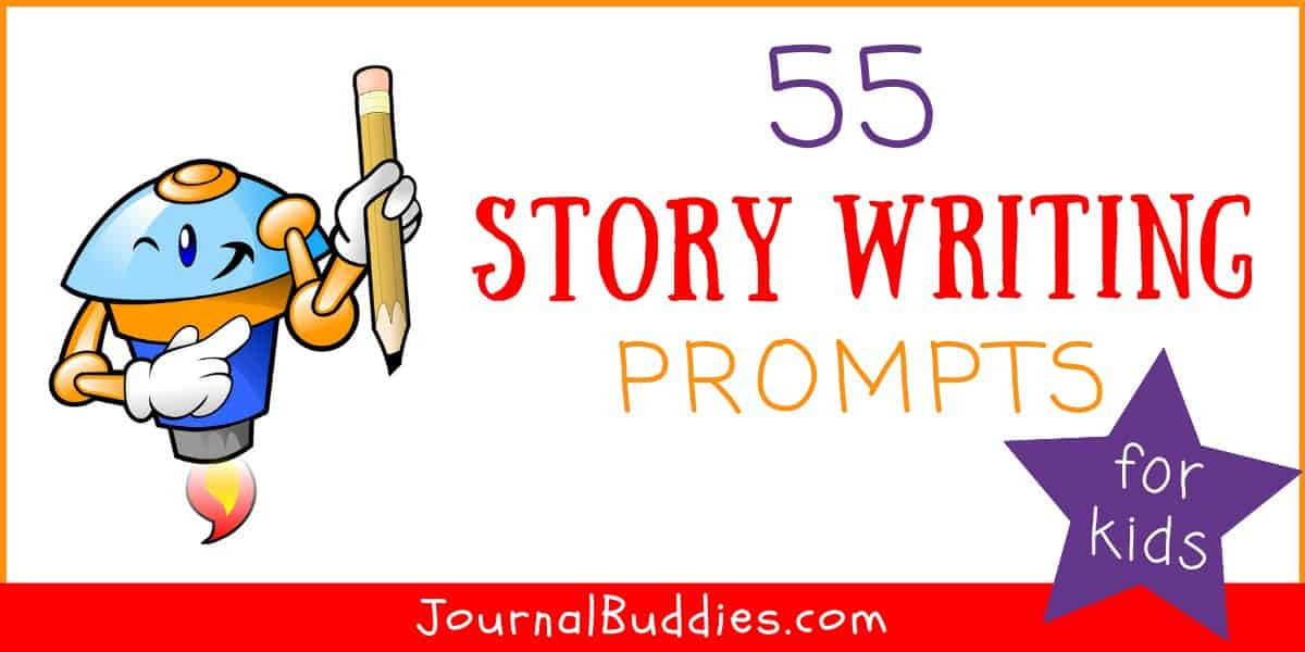 55 Story Writing Prompts for Kids • JournalBuddies.com
