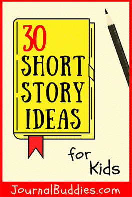 Short Story Ideas for Kids • JournalBuddies com