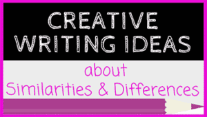Creative Writing Ideas about Similarities and Differences