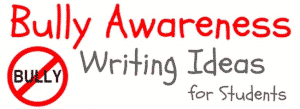 Bully Awareness Writing Ideas for Students