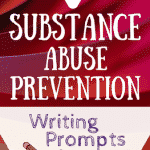 Writing prompts that get students thinking about the prevalence & availability of drugs and alcohol & the effects that substance abuse can have on a person