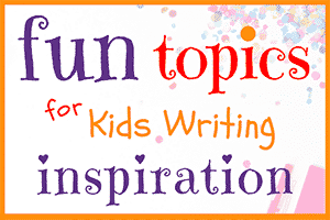 25 Fun Topics for Kids Writing Inspiration