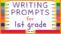 37 Writing Prompts for First Grade