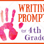 Writing Prompts for 4th Grade Students