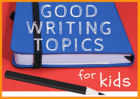 25 Good Writing Topics for Kids