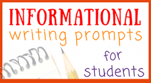Informational Writing Prompts for Students