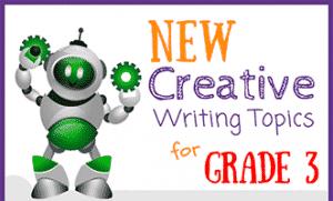 30 New Creative Writing Topics for Grade 3