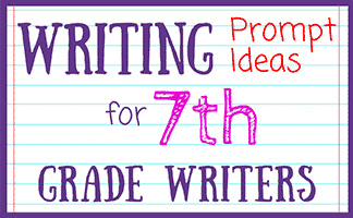 Writing Prompts for 7th Grade Writers