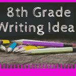 8th Grade Writing Ideas