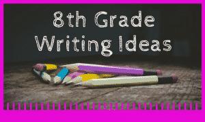 31 8th Grade Writing Ideas
