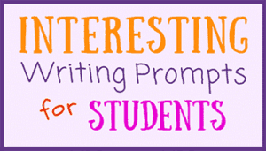 Interesting Writing Prompts for Students
