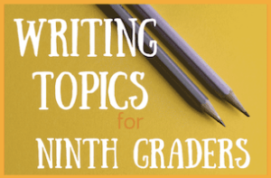 Writing Topics for 9th Graders