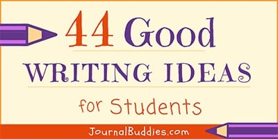 Journal Prompts and Writing Topics for Students