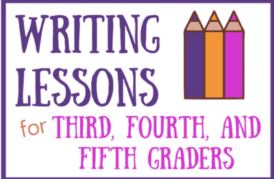 Writing Lesson Ideas for Third, Fourth and Fifth Graders