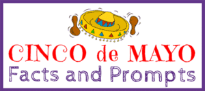 Cinco de Mayo Facts and Writing Prompts