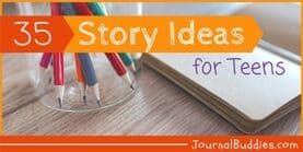 Story Ideas for Teens - 35 Fiction Writing Prompts