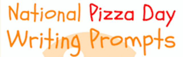 National Pizza Day Writing Prompts