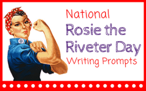 National Rosie the Riveter Day Writing Prompts