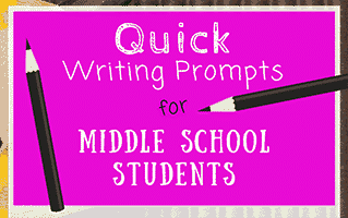 34 Quick Writing Prompts for Middle School Students