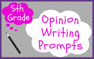 5th Grade Opinion Writing Prompts