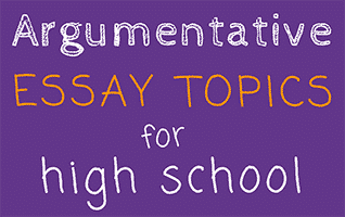 Argumentative Essay Topics For High School  Journalbuddiescom