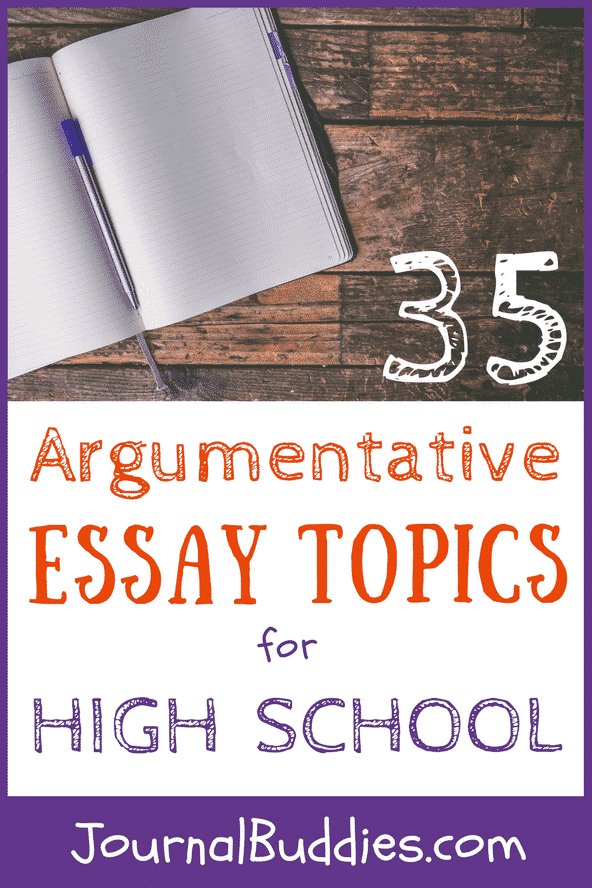 Argumentative Essay Topics for High School • JournalBuddies com