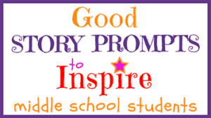 Good Story Prompts for Middle School