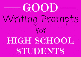Good Writing Prompts for High School Students