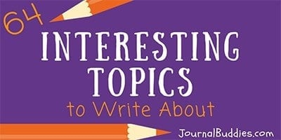 64 Interesting Topics to Write About