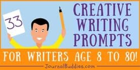 33 Creative Writing Prompts for Writers Age 8 - 80!