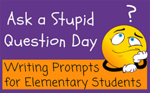Ask a Stupid Question Day Writing Prompts