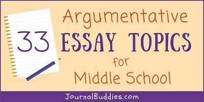 Middle School Argumentative Essay Ideas
