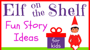 Elf on the Shelf Story Ideas