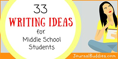 33 Writing Ideas for Middle Schoolers