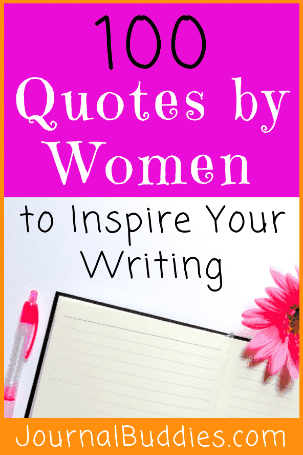 Take a look at this amazing list of 100 inspiring quotes by incredible women from around the world and use these powerful quotes to jump-start your writing.